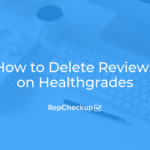 How to Delete Reviews on Healthgrades 6