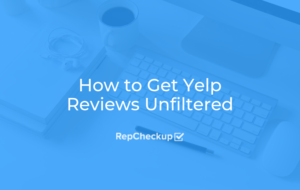 How to Get Yelp Reviews Unfiltered 1