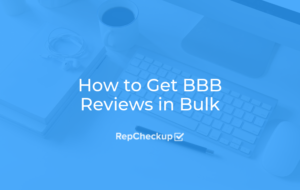 How to Get BBB Reviews in Bulk 1